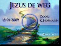 Jezus de weg 18-01-2009
